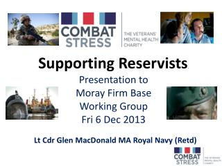 Supporting Reservists . Presentation to Moray Firm Base Working Group Fri 6 Dec 2013