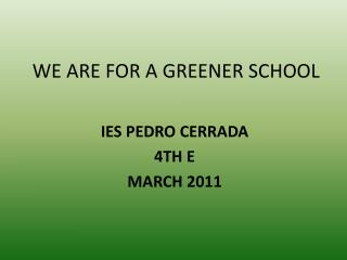 WE ARE FOR A GREENER SCHOOL