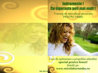 Training de dezvoltare personala pentru femei Perioada:18-20 septembrie Locatia: