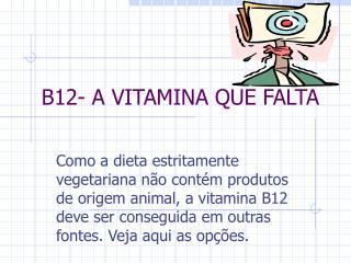 B12- A VITAMINA QUE FALTA
