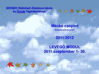 Mackó csoport középsőcsoport 2011/2012 LEVEGŐ MODUL 2011.szeptember 1- 30.