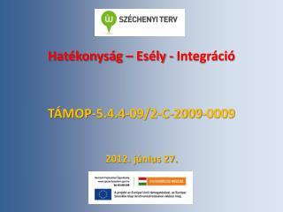 Hatékonyság – Esély - Integráció TÁMOP-5.4.4-09/2-C-2009-0009 2012. június 27.