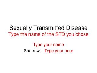 Sexually Transmitted Disease Type the name of the STD you chose