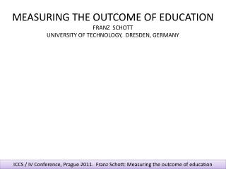 MEASURING THE OUTCOME OF EDUCATION FRANZ  SCHOTT UNIVERSITY OF TECHNOLOGY,  DRESDEN, GERMANY