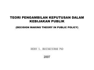 TEORI PENGAMBILAN KEPUTUSAN DALAM KEBIJAKAN PUBLIK   DECISION MAKING THEORY IN PUBLIC POLICY