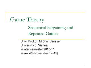 Game Theory 	Sequential bargaining and  		Repeated Games
