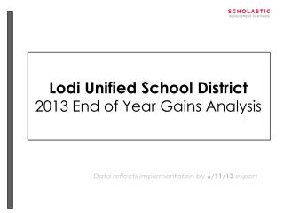 Lodi Unified School District 2013 End of Year Gains Analysis