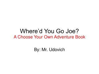 Where�d You Go Joe?