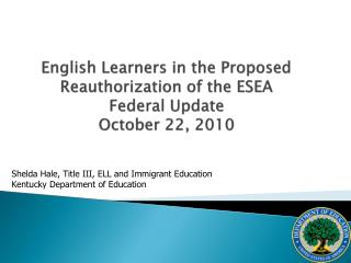 English Learners in the Proposed Reauthorization of the ESEA Federal Update October 22, 2010