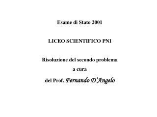 Esame di Stato 2001 LICEO SCIENTIFICO PNI Risoluzione del secondo problema a cura