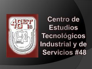 Centro de  Estudios  Tecnológicos  Industrial y de  Servicios #48