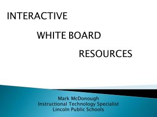 Mark McDonough Instructional Technology Specialist Lincoln Public Schools