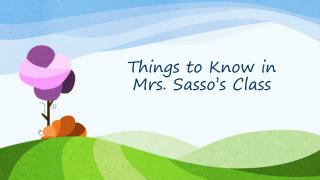 Things to Know in Mrs.  Sasso's  Class