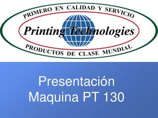 Presentación Maquina PT 130