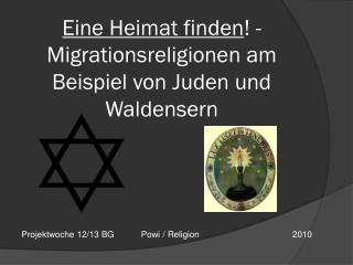 Eine Heimat finden ! - Migrationsreligionen am Beispiel von Juden und Waldensern