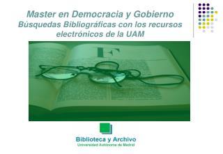 Master en Democracia y Gobierno Búsquedas Bibliográficas con los recursos electrónicos de la UAM