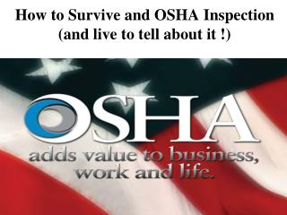 How to Survive and OSHA Inspection (and live to tell about it !)