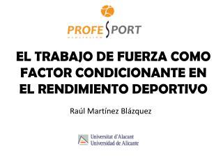 EL TRABAJO DE FUERZA COMO FACTOR CONDICIONANTE EN EL RENDIMIENTO DEPORTIVO