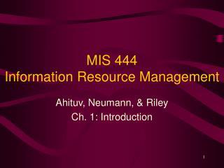 MIS 444  Information Resource Management