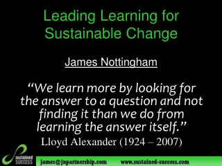 Leading Learning for Sustainable Change James Nottingham