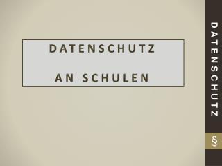 DATENSCHUTZ AN SCHULEN