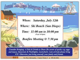 When:   Saturday, July 12th Where:  Ski Beach (San Diego) Time:  11:00 am to 10:00 pm