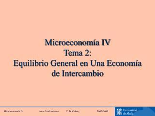 Microeconom a IV Tema 2: Equilibrio General en Una Econom a de Intercambio