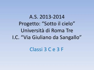 """A.S. 2013-2014 Progetto: """"Sotto il cielo"""" Università di Roma Tre I.C. """"Via Giuliano da Sangallo"""""""