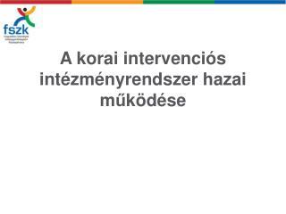 A korai intervenci�s int�zm�nyrendszer hazai m ? k�d�se
