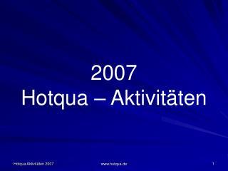 2007 Hotqua  – Aktivitäten