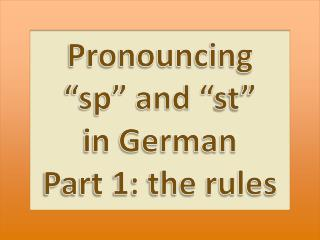 "Pronouncing  ""sp"" and "" st ""  in  German  Part 1: the  rules"