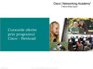 Cursurile oferite prin programul Cisco - NetAcad