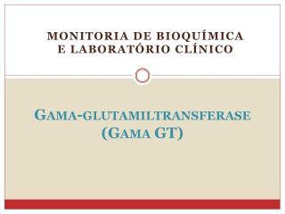 Gama-glutamiltransferase  ( Gama GT)