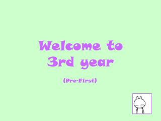 Welcome to 3rd year