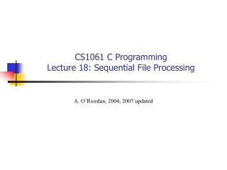 CS1061 C Programming Lecture 18: Sequential File Processing
