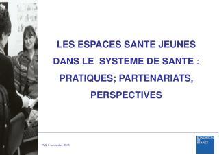 LES ESPACES SANTE JEUNES DANS LE  SYSTEME DE SANTE :  PRATIQUES; PARTENARIATS, PERSPECTIVES