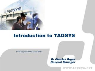 Introduction to TAGSYS Dr Charles Boyer General Manager