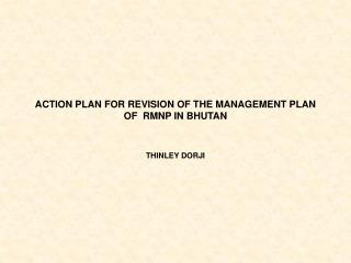 ACTION PLAN FOR REVISION OF THE MANAGEMENT PLAN OF  RMNP IN BHUTAN