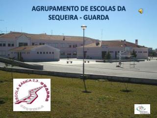 AGRUPAMENTO DE ESCOLAS DA SEQUEIRA - GUARDA