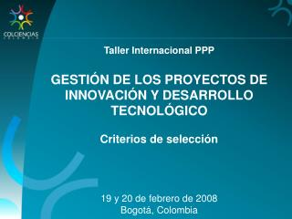 Taller Internacional PPP GESTI�N DE LOS PROYECTOS DE  INNOVACI�N Y DESARROLLO TECNOL�GICO