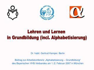 Dr. habil. Gertrud Kamper, Berlin   Beitrag zur Arbeitskonferenz  Alphabetisierung   Grundbildung  des Bayerischen VHS-V