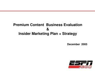 Premium Content  Business Evaluation & Insider Marketing Plan + Strategy