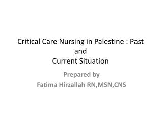 Critical Care Nursing in Palestine : Past and Current Situation