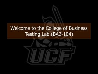 Welcome to the College of Business Testing Lab (BA2-104)