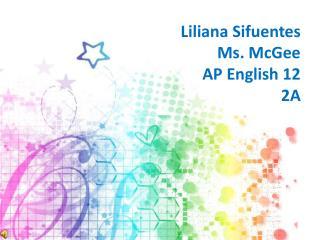 Liliana  Sifuentes Ms. McGee AP English 12 2A