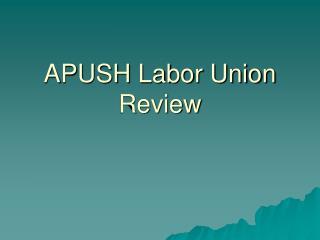 APUSH Labor Union Review