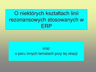 O niektórych kształtach linii rezonansowych stosowanych w ERP