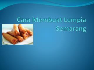 Cara Membuat Lumpia Semarang