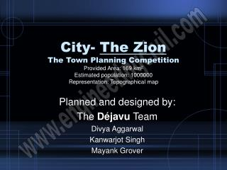 Planned and designed by: The  Déjavu  Team Divya Aggarwal Kanwarjot Singh Mayank Grover