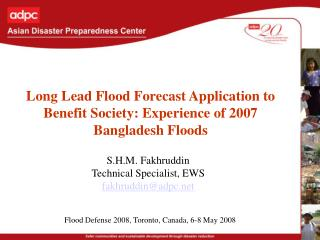 Long Lead Flood Forecast Application to Benefit Society: Experience of 2007 Bangladesh Floods